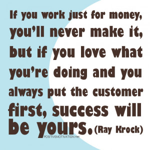 money quotes.If you work just for money, you'll never make it, but ...