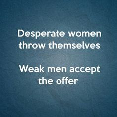 It's a pet peeve of mine. Desperate, attention seeking women make us ...