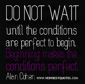 starting quotes - Do not wait until the conditions are perfect quotes