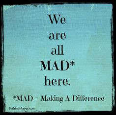 MAD = Making a Difference. Volunteer More