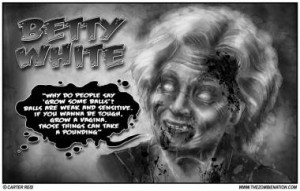 Betty White Zombie for today's comic. I love Betty White, and well ...