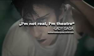 Lady gaga quotes sayings i am theatre