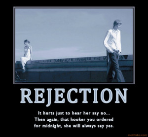 16 Rejection doesn't kill people. Rejected people kill people.