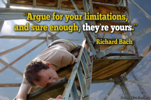 "... your limitations, and sure enough, they're yours."" ~ Richard Bach"