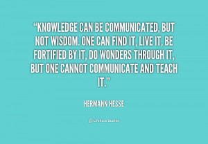 quote Hermann Hesse knowledge can bemunicated but not wisdom