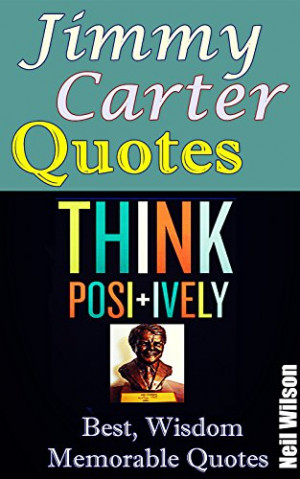 Wilson - Jimmy Carter Quotes: Best Memorable Quotes from Jimmy Carter ...