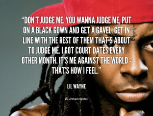 quote-Lil-Wayne-dont-judge-me-you-wanna-judge-me-36263.png