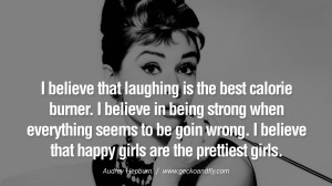 believe that laughing is the best calorie burner. I believe in being ...