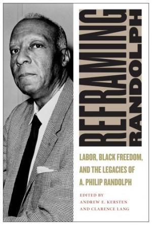 Randolph: Labor, Black Freedom, and the Legacies of A. Philip Randolph ...