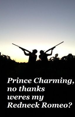 Prince Charming, no thanks weres my Redneck Romeo? - opening morning ...