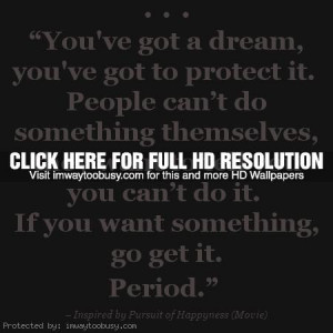 ... -got-a-dream-youve-got-to-protect-it-Pursuit-of-Happyness-Quote1.jpg