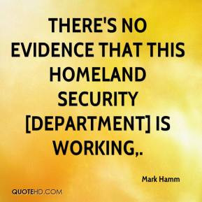 There's no evidence that this Homeland Security [department] is ...