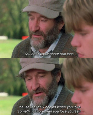 Robin Williams Quote From Good Will Hunting On Real Loss Occuring When ...