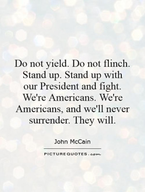 Do not yield. Do not flinch. Stand up. Stand up with our President and ...