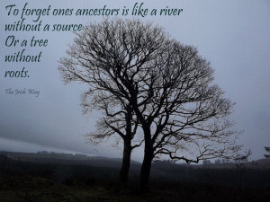 ... river without a source. Or a tree without roots. Genealogy quote