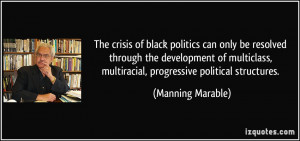 ... , multiracial, progressive political structures. - Manning Marable
