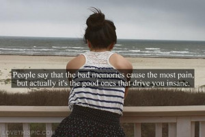 Tumblr Quotes About Good Memories Good memories drive you insane