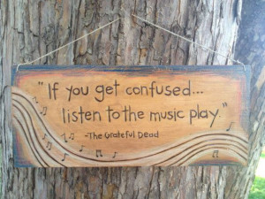 If_you_get_confused_..._listen_to_the_musicplay._The_Grateful_Dead ...