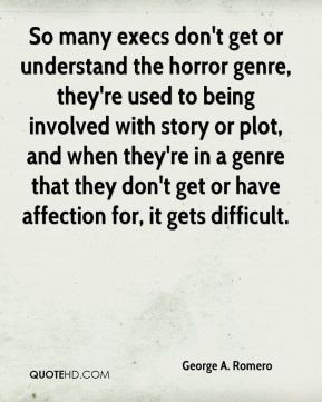 George A. Romero - So many execs don't get or understand the horror ...