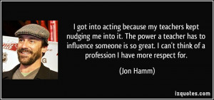 teachers kept nudging me into it. The power a teacher has to influence ...