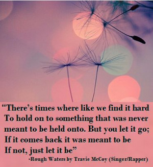 When to let go... #quote, #love, #songs, #Travie McCoy, #Rough Waters ...