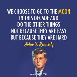 john f kennedy images | John F. Kennedy Quote (About easy, hard, moon ...