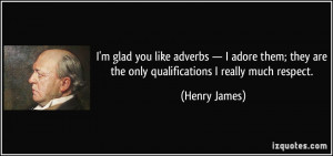 ... they are the only qualifications I really much respect. - Henry James