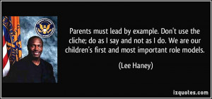 Parents must lead by example. Don't use the cliche; do as I say and ...
