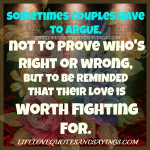 Sometimes couples have to argue,not to prove who`s right or wrong,but ...