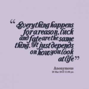 ... Happens For A Reason Luck And Fate Are The Same Thing - Fate Quote