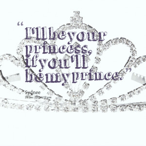 Quotes Picture: i'll be your princess, if you'll be my prince