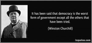 "democracy worst form government except all others essay The relationship between liberalism and democracy can summed up by winston churchill's famous remark, ""democracy is the worst form of government except all."