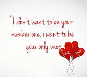 don t want to be your number one i want to be your only one