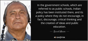 ... and the creation of ideas and public education. - Russell Means