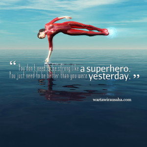 Quotes Picture: you don't need to be strong like a superhero you just ...