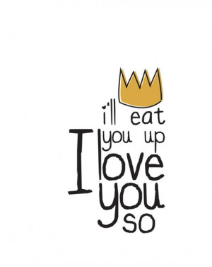will eat you up. I love you so.