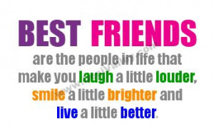 Best friends are the people in life that make laugh a little louder ...