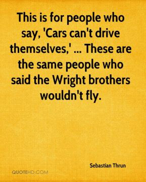 Sebastian Thrun - This is for people who say, 'Cars can't drive ...