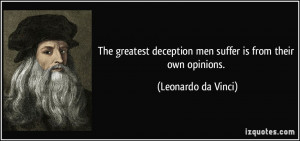 The greatest deception men suffer is from their own opinions ...