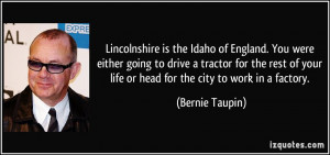Lincolnshire is the Idaho of England. You were either going to drive a ...