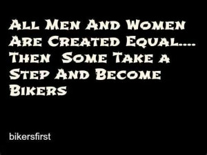 men amp women r created equal then some take a step amp become bikers ...