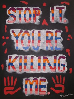 STOP IT, you're KILLING me!!! (abortion) by wwwEAMONREILLYdotCOM