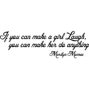 ... quote means a girl will do anything if you can get her to laugh what