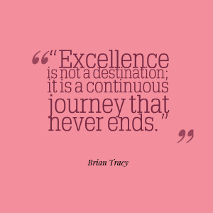 Excellence is not a destination; it is a continuous journey that never ...
