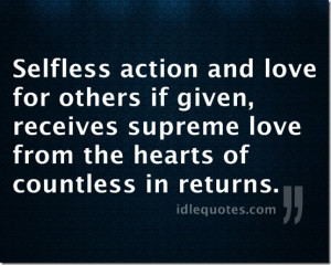 Selfless action and love for others if given, receives supreme love ...