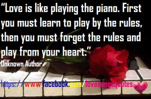 Love is like playing the piano. First you must learn to play by the ...