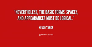 Nevertheless, the basic forms, spaces, and appearances must be logical ...