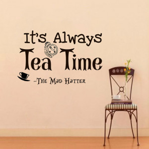 Decals Alice in Wonderland Quote Decal It's always tea time Sayings ...