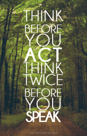 Think Before You Act.Think Twice Before You Speak. # ...