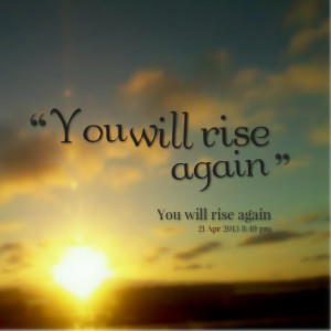 Quotes Picture: you will rise again